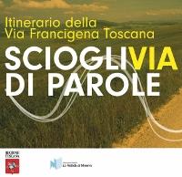 Scioglivia di parole. Itinerario della Via Francigena Toscana