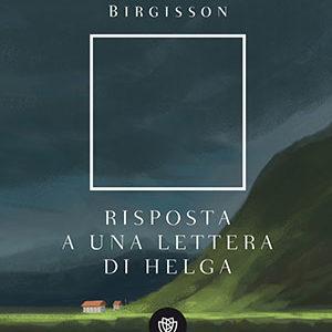 RISPOSTA A UNA LETTERA DI HELGA – di Bergsveinn Birgisson - 11 gennaio 2019 - Caffe Letterario Le Murate